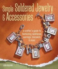 Simple Soldered Jewelry and Accessories : A Crafter's Guide to Fashioning Neckla