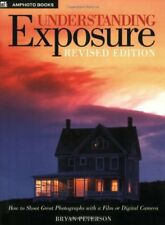 Understanding Exposure: How to Shoot Great Photographs with a Film or Digital ,