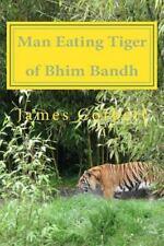 Man Eating Tiger of Bhim Bandh by James Corbett (2015, Paperback)