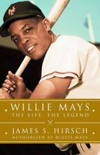 Willie Mays : The Life, the Legend by James S. Hirsch (2010, Hardcover)