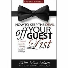 How to Keep the Devil Off Your Guest List - Groom's Edition: A Practical Guide f