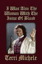 I Was Also the Woman with the Issue of Blood by Terri Michele (2010, Hardcover)