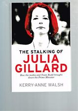 The Stalking of Julia Gillard by Kerry-Anne Walsh