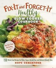 Fix-It and Forget-It Healthy Slow Cooker Cookbook: 150 Whole Food Recipes for Pa