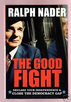 THE GOOD FIGHT- FORMER GREEN PARTY PRESIDENT NOM LEGENDARY RALPH NADER SIGNED