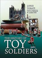History of Toy Soldiers : Over 600 Firms Covered!, Hardcover by Toiati, Luigi...