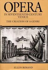 Opera in Seventeenth-Century Venice : The Creation of a Genre by Ellen Rosand...