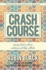 Crash Course: Essays From Where Writing and Life Collide, Black, Robin, New Book