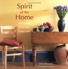 Spirit of the Home: How to Make Your Home a Sanctuary by Jane Alexander