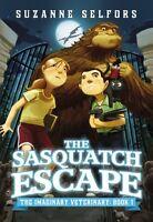 The Sasquatch Escape (The Imaginary Veterinary) by Suzanne Selfors