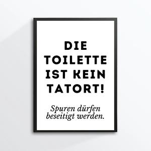 Druck Kunstdruck A4 Spruch - Toilette ist kein Tatort - Klo WC Toilette Bild