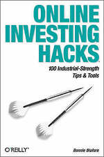 Online Investing Hacks: 100 Industrial-Strength Tips & Tools by Bonnie Biafore