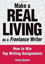 Make A REAL LIVING as a Freelance Writer: How To Win Top Writing Assignments by