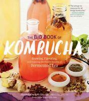 Big Book of Kombucha : Brewing, Flavoring, and Enjoying the Health Benefits o...