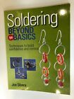 Soldering Beyond the Basics : Techniques to Build Confidence and Control by Joe