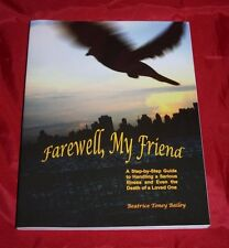 SIGNED Farewell, My Friend: A Step-By-Step Guide to Handling a Serious illness