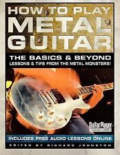 How to Play Metal Guitar: The Basics and Beyond - Lessons and Tips from the M...