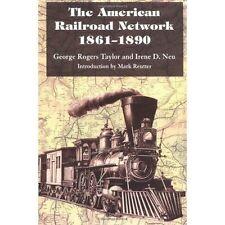 La rete ferroviaria americana, 1861-1890 da parte di Irene D. NEU, George Rogers.