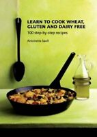 Learn to Cook Wheat, Gluten and Dairy Free by Antoinette Savill 9781906502508