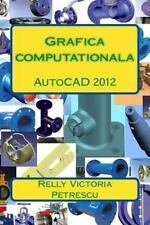 Grafica Computationala : AutoCAD 2012 by Relly Victoria Petrescu (2013,...
