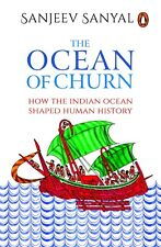 The Ocean of Churn: How the Indian Ocean Shaped Human History by Sanjeev Sanyal