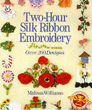 TWO HOUR SILK RIBBON EMBROIDERY, Williams, Malissa, Very Good Book