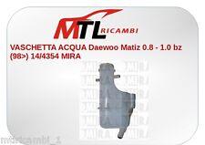 VASCHETTA ACQUA Daewoo Matiz 0.8 - 1.0 bz (98>) 14/4354 MIRA