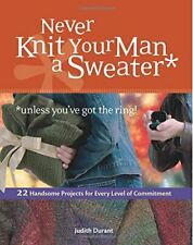 Never Knit Your Man a Sweater *unless you've got ... by Durant, Judith Paperback