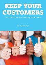 NEW Keep Your Customers: How to Win Customers and Keep Them for Life