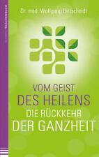 Vom Geist des Heilens:Die Rückkehr der Ganzheit von Wolfgang Bittscheidt...