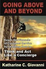 Going Above and Beyond: Reach the Pinnacle of Customer Service by Learning How t