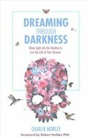Dreaming Through Darkness Shine Light into the Shadow to Live t... 9781781807354