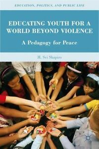 Educating Youth for a World beyond Violence: A Pedagogy for Peace: By Shapiro...
