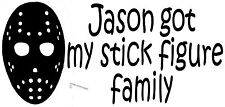 FUNNY FAMILY FRIDAY THE 13TH JASON GOT MY FAMILY STICKER BUMPER STICKER