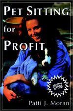 Pet Sitting for Profit: A Complete Manual for Prof