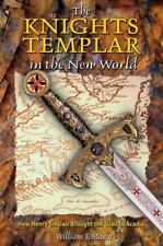 The Knights Templar in the New World: How Henry Sinclair Brought the Grail to Ac