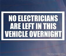 NO ELECTRICIANS ARE LEFT IN THIS VEHICLE OVERNIGHT Funny Van/Car/Window Sticker