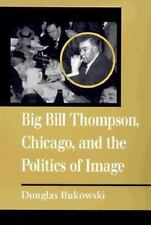 Big Bill Thompson, Chicago, and the Politics of Image-ExLibrary