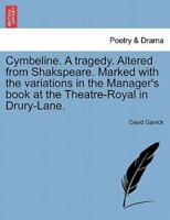 Cymbeline. A tragedy. Altered from Shakspeare. Marked with the variations in ...