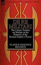 De Re Militari (concerning Military Affairs): The Classic Treatise On Warfare...
