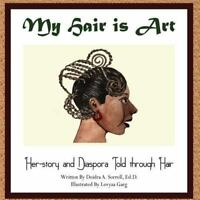 My Hair Is Art : Her-Story and Diaspora Told Through Hair, Paperback by Sorre...