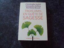 livre  TROIS AMIS EN QUETE DE SAGESSE - C. ANDRE, A. JOLLIEN, P. RICARD