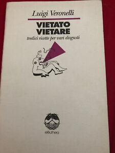 Luigi Veronelli Vietato Vietare 13 Ricette Per Vari Disgusti. Eleuthera 1991