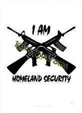 VINYL DECAL STICKER I AM HOMELAND SECURITY...GUN RIGHTS...NRA..CAR TRUCK WINDOW