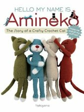 Hello My Name is Amineko: The Story of a Crafty Crochet Cat by Nekoyama
