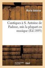 Cantiques a S. Antoine de Padoue, MIS la Plupart en Musique by Marie-Antoine...