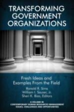 Transforming Government Organizations: Fresh Ideas and Examples from the Field (