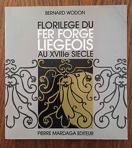 Florilège du fer forgé Liégeois au XVIIIe siècle - Bernard Wodon - Mardaga