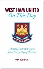 West Ham United FC: On This Day: Hammers History, Facts and Figures from Every,