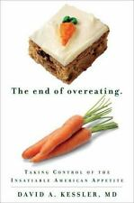 The End of Overeating : Taking Control of the Insatiable American Appetite by...